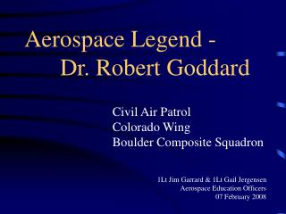 Aerospace Legend -       Dr. Robert Goddard