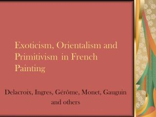 Exoticism, Orientalism and Primitivism 	in French Painting