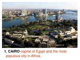 1. CAIRO - capital of Egypt and the most populous city in Africa.