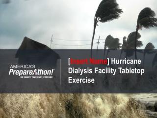 [ Insert Name ] Hurricane Dialysis Facility Tabletop Exercise