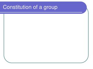 Constitution of a group