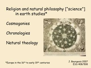 "Religion and natural philosophy [""science""]  	in earth studies* Cosmogonies Chronologies Natural theology"