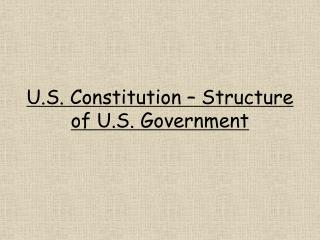 U.S. Constitution – Structure of U.S. Government