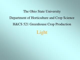 The Ohio State University Department of Horticulture and Crop Science H&CS 521 Greenhouse Crop Production Light