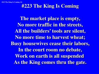 #223 The King Is Coming The market place is empty, No more traffic in the streets,