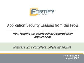 Application Security Lessons from the Pro's How leading US online banks secured their applications