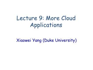 Lecture 9: More Cloud Applications