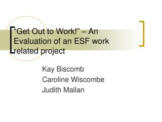 """Get Out to Work!"" – An Evaluation of an ESF work related project"