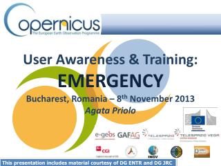User Awareness & Training: EMERGENCY Bucharest, Romania –  8 th  November 2013 Agata Priolo