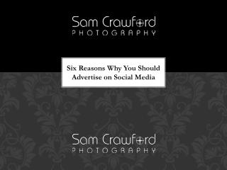 Six Reasons Why You Should Advertise on Social Media