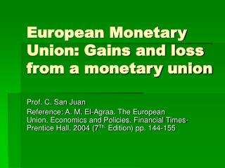 European Monetary Union: Gains and loss from a monetary union