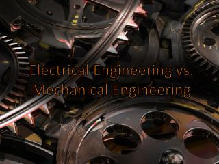 Electrical Engineering vs. Mechanical Engineering