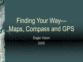 Finding Your Way— Maps, Compass and GPS