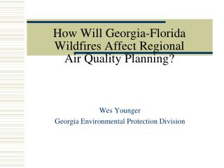 How Will Georgia-Florida Wildfires Affect Regional Air Quality Planning?