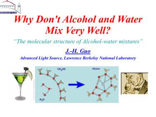 "Why Don't Alcohol and Water Mix Very Well? ""The molecular structure of Alcohol-water mixtures"""