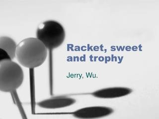 Racket, sweet and trophy