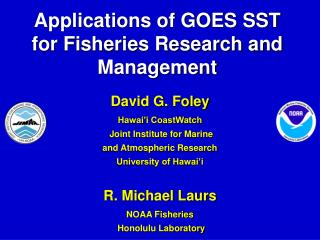 Applications of GOES SST for Fisheries Research and Management