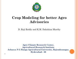 Crop Modeling for better Agro Advisories D. Raji Reddy and K.M. Dakshina Murthy