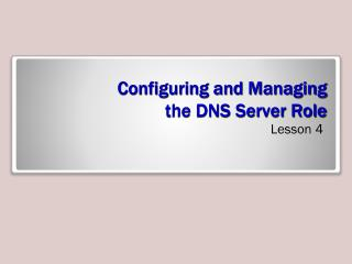 Configuring and Managing  the DNS Server Role