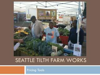 Seattle Tilth Farm works