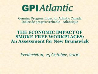 Genuine Progress Index for Atlantic Canada Indice de progr s v ritable - Atlantique   THE ECONOMIC IMPACT OF  SMOKE-FREE