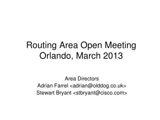 Routing Area Open Meeting Orlando, March 2013