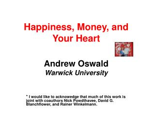 Happiness, Money, and  Your Heart Andrew Oswald Warwick University