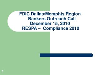 FDIC Dallas/Memphis Region     Bankers Outreach Call December 15, 2010  RESPA –  Compliance 2010