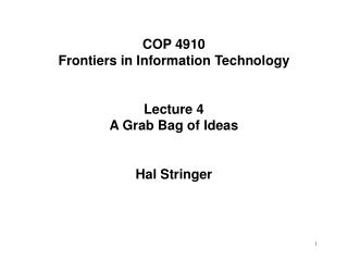 COP 4910 Frontiers in Information Technology Lecture 4 A Grab Bag of Ideas Hal Stringer
