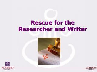Rescue for the Researcher and Writer