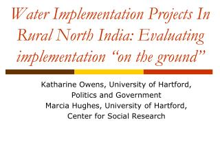 "Water Implementation Projects In Rural North India: Evaluating implementation ""on the ground"""