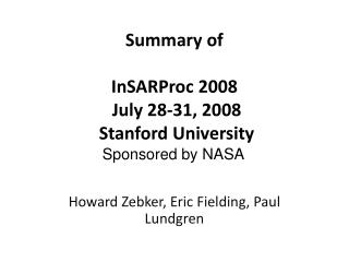 Summary of InSARProc 2008 July 28-31, 2008 Stanford University