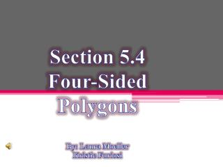 Section 5.4 Four-Sided Polygons By: Laura Moeller Kristie  Furiosi