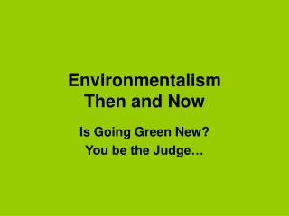 Environmentalism  Then and Now