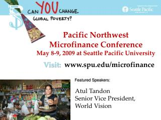 Pacific Northwest  Microfinance Conference May 8-9, 2009 at Seattle Pacific University