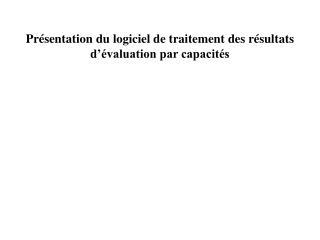 Présentation du logiciel de traitement des résultats d'évaluation par capacités