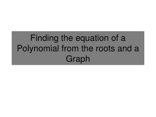 Finding the equation of a Polynomial from the roots and a Graph