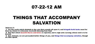07-22-12 AM THINGS THAT ACCOMPANY SALVATION