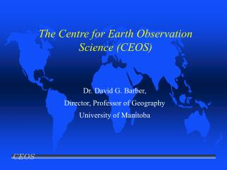 The Centre for Earth Observation Science (CEOS)