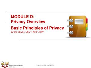 MODULE D:   Privacy Overview  Basic Principles of Privacy by Gail Obrycki, MSMT, ASCP, CIPP