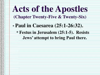 Acts of the Apostles (Chapter Twenty-Five & Twenty-Six)