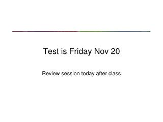 Test is Friday Nov 20