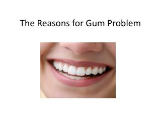 The Reasons for Gum Problem