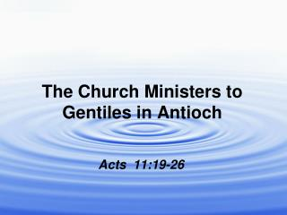 The Church Ministers to Gentiles in Antioch