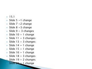 15.1 Slide 5 =1 change Slide 7 =2 change Slide 8 =3  change Slide 9 = 3 changes