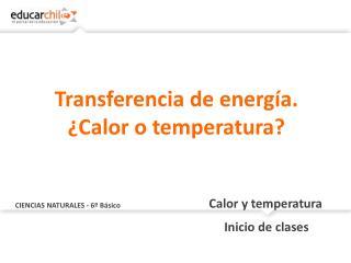 CIENCIAS NATURALES - 6º Básico Calor y temperatura