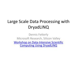 Large Scale Data Processing with  DryadLINQ