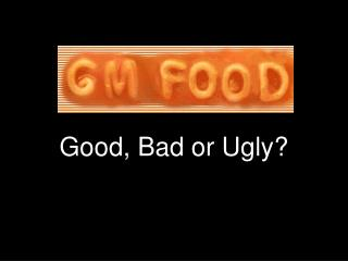 Good, Bad or Ugly?