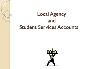 Local Agency  and  Student Services Accounts