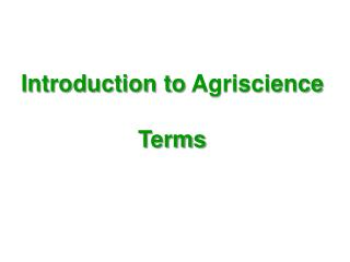 Introduction to  Agriscience                   Terms